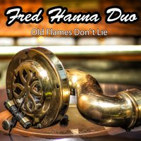 Old Flames Don`t Lie — Fred Hanna Duo