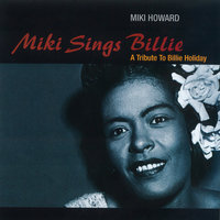 Miki Sings Billie: A Tribute To Billie Holiday — Miki Howard