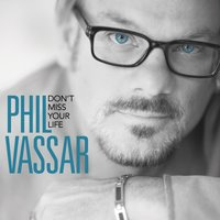 Don't Miss Your Life — Phil Vassar