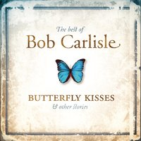 The Best of Bob Carlisle: Butterfly Kisses & Other Stories — Bob Carlisle