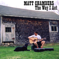 The Way I Act — Matt Chambers