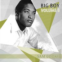 Big Boy Sam Cooke, Vol. 8 — Sam Cooke