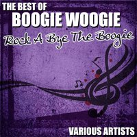 The Best Of Boogie Woogie - Rock A Bye The Boogie — сборник
