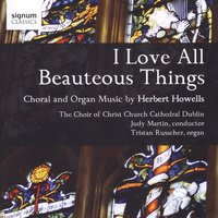 I Love All Beauteous Things — Judy Martin, Tristan Russcher & The Choir of Christ Church Cathedral - Dublin, Judy Martin