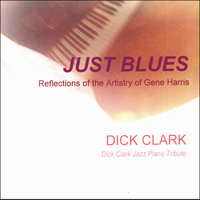 JUST BLUES, Reflections of the Artistry of Gene Harris — Dick Clark