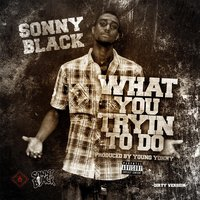 What You Tryin to Do — Sonny Black