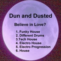 Believe in Love — Dun and Dusted
