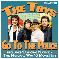 Go to the Police — The Toys