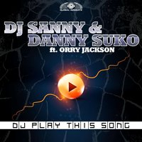 DJ Play This Song — DJ Sanny, Orry Jackson, Danny Suko