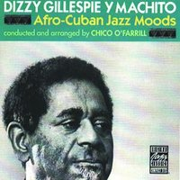 Afro-Cuban Jazz Moods — Dizzy Gillespie, Chico O'Farrill, Machito