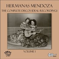 The Complete Discos Ideal Recordings, Vol. 1 — Las Hermanas Mendoza