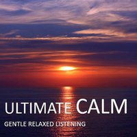 Ultimate Calm: Gentle Relaxed Listening — сборник