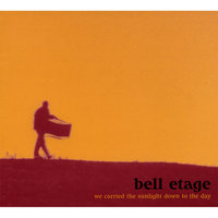 We Carried The Sunlight Down To The Day — Bell Etage