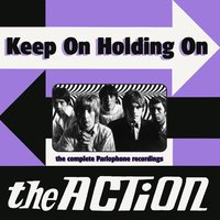 Keep On Holding On — The Action