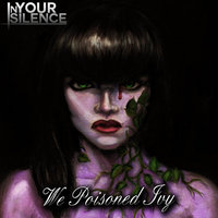 We Poisoned Ivy — In Your Silence