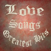 Love Songs Greatest Hits — Hit Love Songs