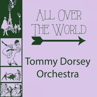 All Over The World — Tommy Dorsey Orchestra