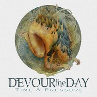 Time & Pressure — Devour the Day