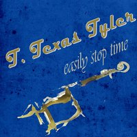 Easily Stop Time — T. Texas Tyler