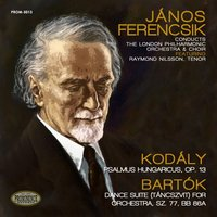 Kodály: Psalmus Hungaricus, Op. 13 & Bartók: Dance Suite for Orchestra — London Philharmonic Orchestra, Бела Барток, Janos Ferencsik, The London Philharmonic Choir, Raymond Nilsson, London Philharmonic Orchestra,The London Philharmonic Choir, János Ferencsik, Raymond Nilsson