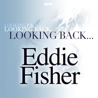 Looking Back...Eddie Fisher — Eddie Fisher