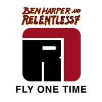 Fly One Time — Ben Harper And Relentless7