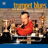 Trumpet Blues: The Best Of Harry James — Harry James