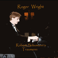 Kinderszenen, Op. 15/7 Taumerei (Dreaming from Scenes from Childhood) — Roger Wright
