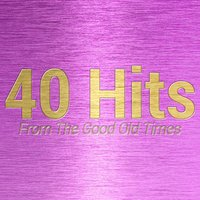 40 Hits from the Good Old Times — сборник