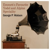 Emmett's Favorite Yodel and Alpine Specialty — George P. Watson