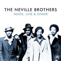 Hook, Line & Sinker — The Neville Brothers