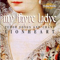 My Fayre Ladye: Images of Women in Medieval England — Lionheart, John Browne, William Cornysh, John Dunstable, Anon., Richard Pygott