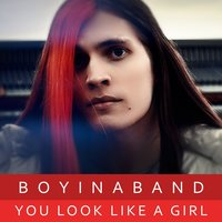 You Look Like a Girl — Boyinaband