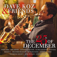 Dave Koz & Friends: The 25th Of December — Dave Koz