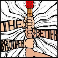 The Better Brother — The Better Brother