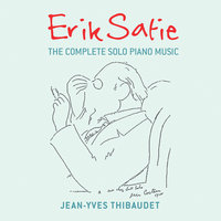 Erik Satie: The Complete Solo Piano Music — Jean-Yves Thibaudet, Pascal Rogé, Jean-Philippe Collard