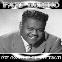 You Can Pack Your Suitcase — Fats Domino