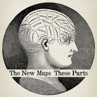 These Parts — The New Maps