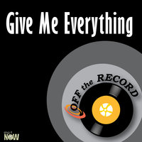 Give Me Everything — Off The Record
