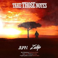 Take Those Notes — Juan, DJ Zaep