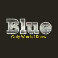 Only Words I Know — Blue