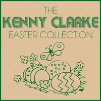 The Kenny Clarke Easter Collection — Kenny Clarke