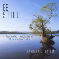Be Still Learn To Meditate In 10 Minutes A Day — Barbara Faison