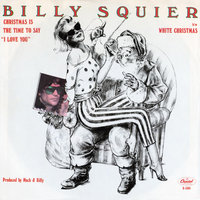 "Christmas Is the Time to Say ""I Love You"" — Billy Squier"