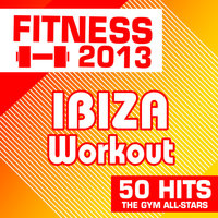 Fitness 2013: Ibiza Workout - 50 Hits — The Gym All-Stars