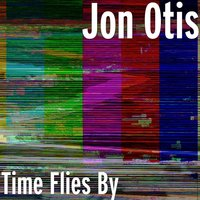 Time Flies By — Jon Otis