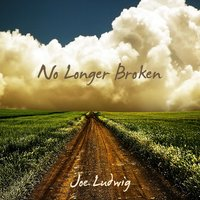 No Longer Broken — Joe Ludwig