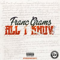 All I Know — Franc Grams