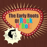 The Early Roots Of Rock N' Roll — сборник