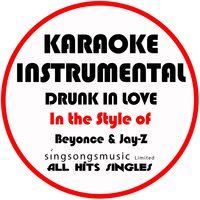 Drunk in Love (In the Style of Beyonce & Jay-Z) - Single — All Hits Singles